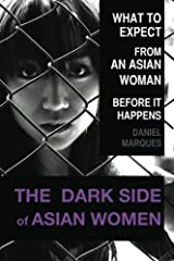 The Dark Side of Asian Women: What to expect from an Asian Woman before it happens Paperback