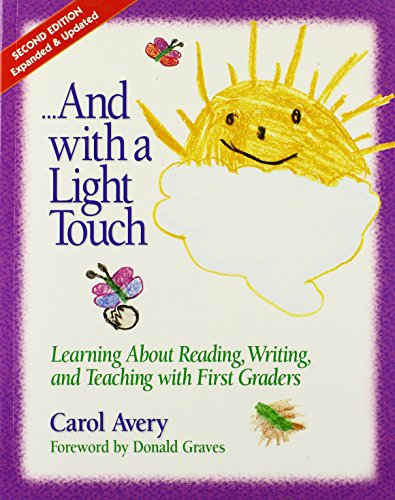...And with a Light Touch: Learning about Reading, Writing, and Teaching with First Graders, 2nd Edition, Revised & Enlarged
