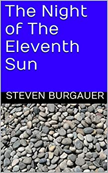 The Night of the Eleventh Sun by [Burgauer, Steven]