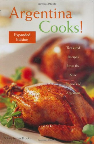 Argentina Cooks!: Treasured Recipes from the Nine Regions of Argentina (Hippocrene Cookbook Library)