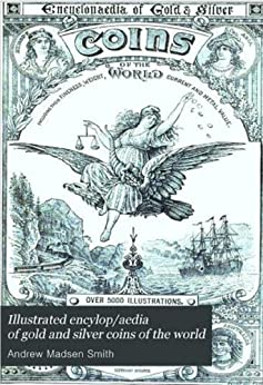 Illustrated Encyclopaedia of Gold and Silver Coins of the World