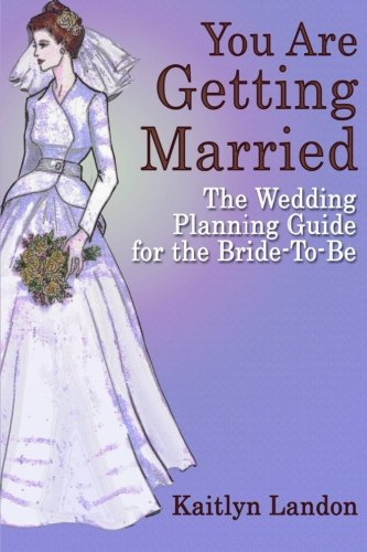 You Are Getting Married: The Wedding Planning Guide for the Bride-To-Be