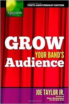 Grow Your Band's Audience [Paperback] [2011] (Author) Joe Taylor Jr.