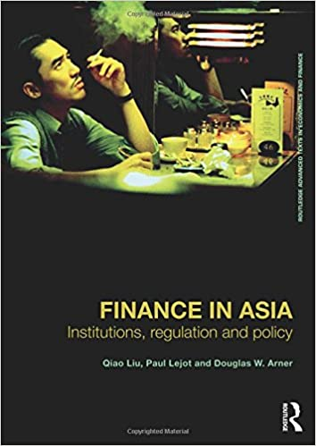 Finance in Asia: Institutions, Regulation and Policy (Routledge Advanced Texts in Economics and Finance)