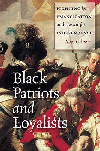 Black Patriots and Loyalists: Fighting for Emancipation in the War for Independence (Loyalist And Patriots In The Revolutionary War)