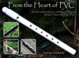PVC Spirit Flutes: An Informal Guide to Crafting and Playing Simple PVC Pipe Flutes for Fun and Relaxation