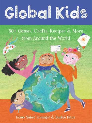 Global Kids: 50+ Games, Crafts, Recipes & More from Around the World (Multilingual Edition)