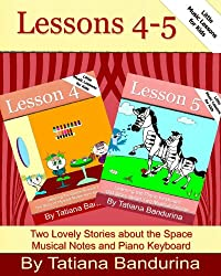 Little Music Lessons for Kids: Lessons 4-5: Two Lovely Stories about the Space Musical Notes and Piano Keyboard (Volume 10)