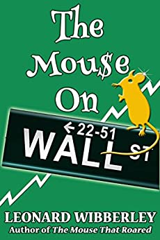 The Mouse On Wall Street: eBook Edition (The Grand Fenwick Series 3) by [Wibberley, Leonard]