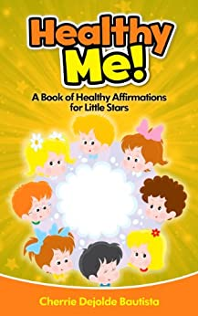 Healthy Me! A Book of Healthy Affirmations for Little Stars (Motivational Kids Books and Picture Books for Kids 3-8) (English Edition) por [Bautista, Cherrie Dejolde]