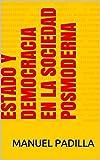 ESTADO Y DEMOCRACIA EN LA SOCIEDAD POSMODERNA (Spanish Edition)