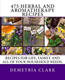 475 Herbal and Aromatherapy Recipes, Demetria Clark, 061587178X