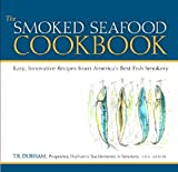 The Smoked Seafood Cookbook, T. R. Durham, 0472116746
