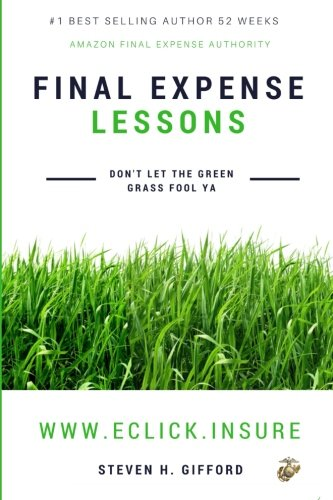 Final Expense Lessons: Don't Let the Green Grass Fool Ya (Volume 2)