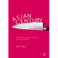 Asian Century… on a Knife-edge: A 360 Degree Analysis of Asia's Recent Economic Development (English Edition)