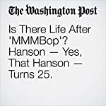 Is There Life After 'MMMBop'? Hanson — Yes, That Hanson — Turns 25. | Geoff Edgers