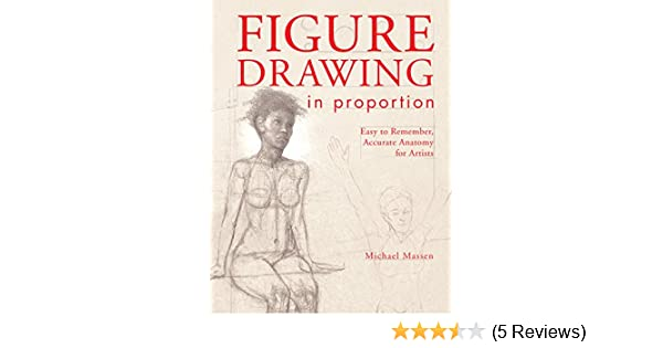 Figure Drawing In Proportion Easy To Remember Accurate Anatomy For