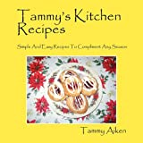 Tammy's Kitchen Recipes: Simple and Easy Recipes to Compliment Any Season