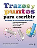 img - for Trazos y puntos para escribir / Traces and points to write: Ejercicios De Coordinaci n Visomotora / Exercises of Visual-motor Coordination (Spanish Edition) book / textbook / text book