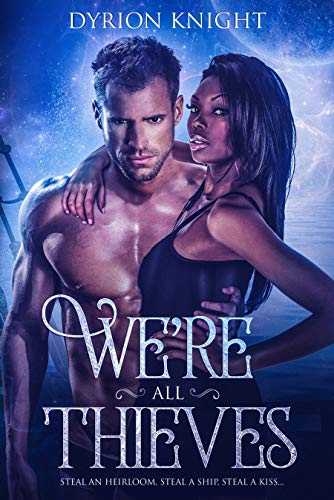 We're All Thieves: A Steamy Paranormal Romance (Blood Bound Book 1) by [Knight, Dyrion]
