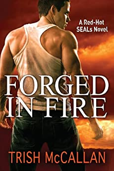 Forged in Fire (A Red-Hot SEALs Novel Book 1) by [McCallan, Trish]