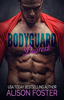 Bodyguard Dearest (Hot and Dangerous Book 1) by [Foster, Alison]