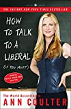 Book cover from How to Talk to a Liberal (If You Must): The World According to Ann Coulter by Ann Coulter