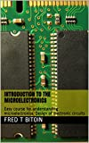 Introduction to the Microelectronics: Easy course for understanding microelectronics. Design of electronic circuits (Learn electrical engineering)