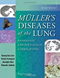 Muller's Diseases of the Lung : Radiologic and Pathologic Correlations, Lee, Kyung Soo and Müller, Nestor Luiz, 1451111169