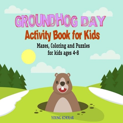 Groundhog Day Activity Book for Kids: Mazes, Coloring and Puzzles for Kids 4 – 8