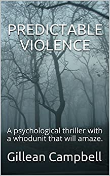 PREDICTABLE VIOLENCE: A psychological thriller with a whodunit that will amaze. by [Campbell, Gillean]