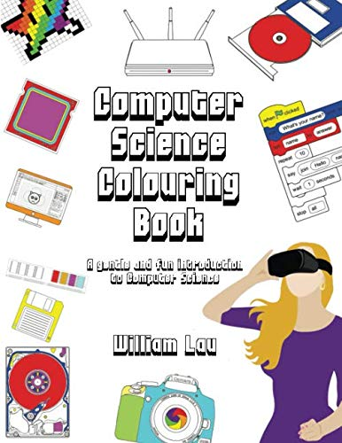 Computer Science Colouring Book: A gentle and fun introduction to Computer Science