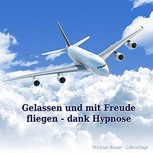 Gelassen und mit Freude fliegen - dank Hypnose Hörbuch