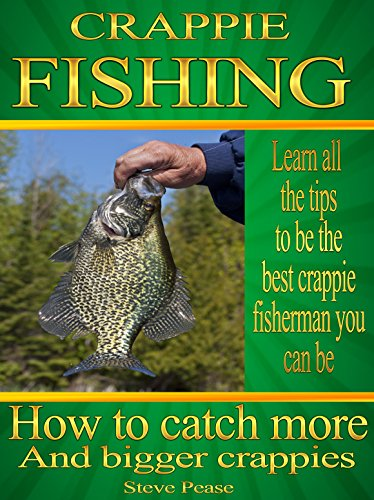 Crappie Fishing: How to catch more crappies by [Pease, Steve]