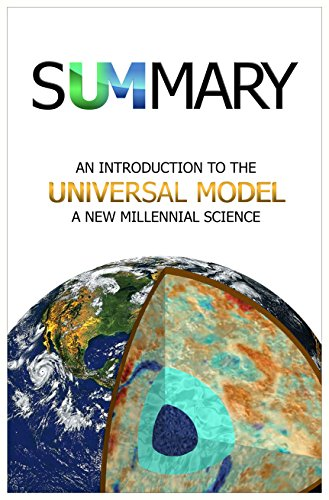 SUMMARY: An Introduction to the Universal Model: A New Millennial Science by [McKay, Brooke E.]
