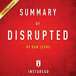 Summary of Disrupted: by Dan Lyons | Includes Analysis
