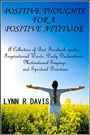 positive thoughts for a positive attitude a collection of