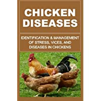 Chicken Diseases: Identification And Management Of Stress, Vices, And Diseases In...