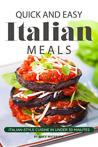 Quick and Easy Italian Meals: Italian-Style Cuisine in Under 30 Minutes (English Edition)