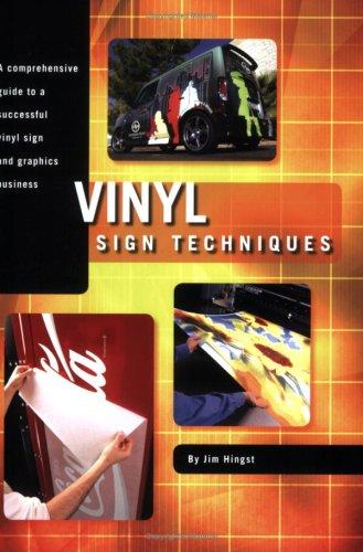 Vinyl Sign Techniques Jim Hingst  Amazoncom Books - A basic guide to vinyl graphics