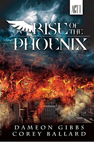 Rise of the Phoenix: Act 1 by [Gibbs, Dameon, Ballard, Corey]
