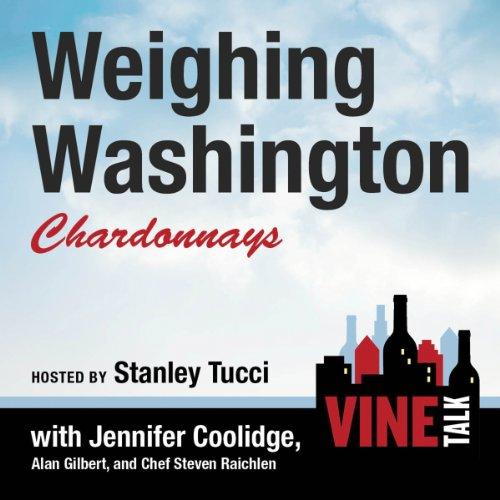 Weighing Washington Chardonnays: Vine Talk, Episode 104