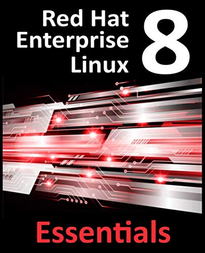 Red Hat Enterprise Linux 8 Essentials: Learn to install, administer and deploy RHEL 8 systems (Red Hat Enterprise Linux)