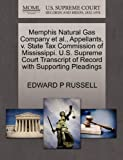 Memphis Natural Gas Company et Al. , Appellants, V. State Tax Commission of Mississippi. U. S. Supreme Court Transcript of Record with Supporting Pleadi, Edward P. Russell, 1270354558
