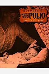 The Battle Against Polio (Epidemic!) Library Binding