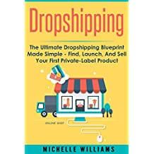 Dropshipping: The Ultimate Dropshipping BLUEPRINT Made Simple (Dropshipping, Dropshipping For Beginners, Dropshipping With Amazon, Dropshipping Suppliers)