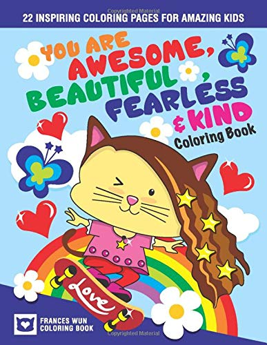 You Are Awesome Beautiful Fearless Kind Coloring Book 22 Inspiring Coloring Pages For Amazing Kids Wun Frances 9798674896524 Amazon Com Books