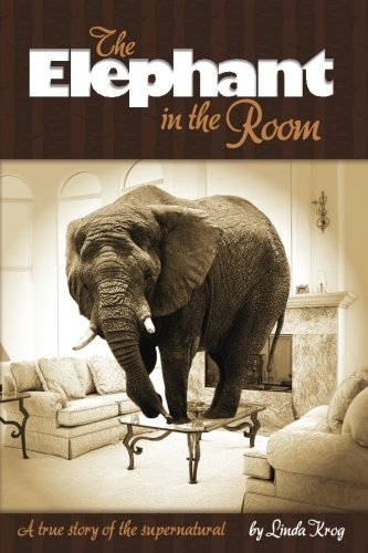 Download Elephant in the Room: A True Story of the Supernatural ebook