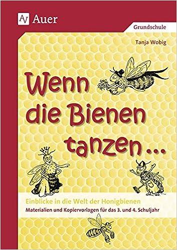 Wenn die Bienen tanzen ...: Einblicke in die Welt der Honigbienen ...