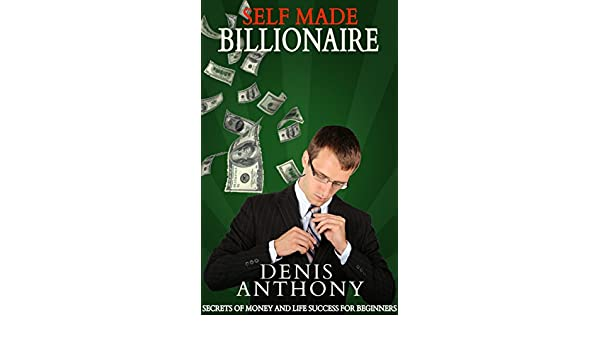 Self Made Billionaire: Secrets of Money and Life Success for Beginners